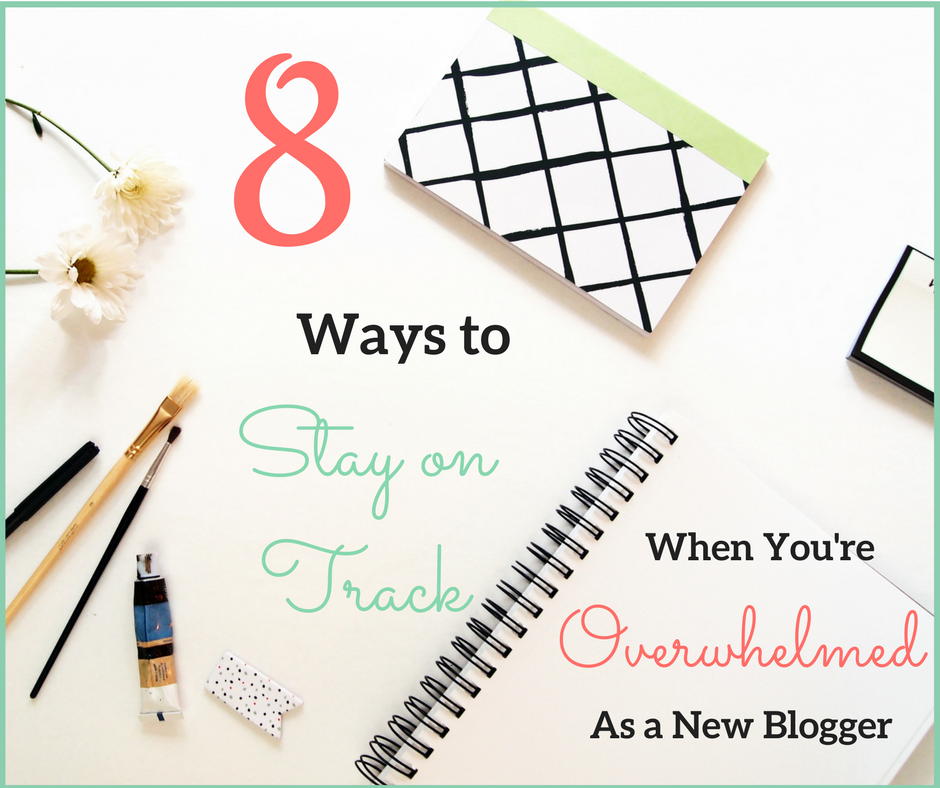 8 Ways to Stack on Track When You Feel Overwhelmed as a New Blogger